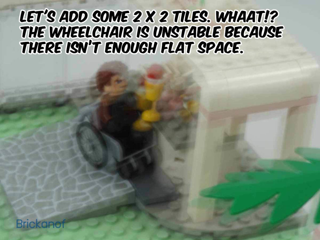Let's add some 2 x 2 tiles. Whaat!? His wheelchair is unstable because there is not enough flat space.